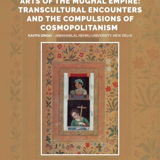 Arts of the Mughal Empire: Transcultural Encounters and the Compulsions of Cosmopolitanism