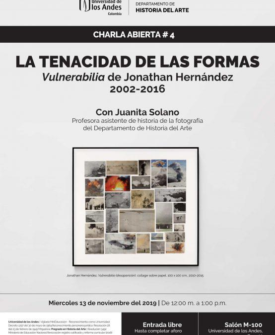 La tenacidad de las formas, Vulnerabilidad de Jonathan Hernández 2002-2016 – Charla abierta #4