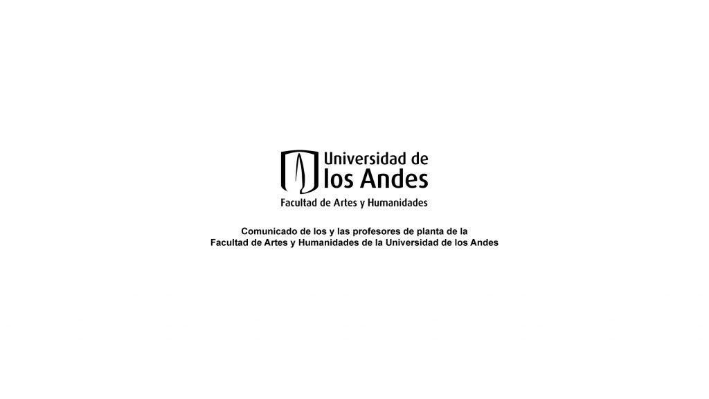 Comunicado de los y las profesores de planta de la Facultad de Artes y Humanidades de la Universidad de los Andes